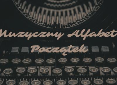 Muzyczny Alfabet: Początek - Muzyczna Lista