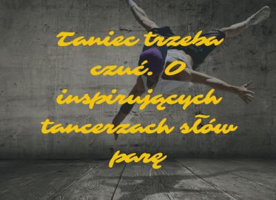 Taniec trzeba czuć. O inspirujących tancerzach słów parę - Muzyczna Lista