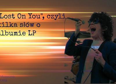 Lost On You, czyli słów kilka o albumie LP - Muzyczna Lista
