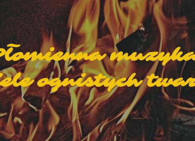 Płomienna muzyka. Wiele ognistych twarzy - Muzyczna Lista