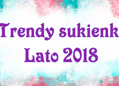 Moda- TOP 5 trendy sukienki na lato 2018 | Over The Heaven