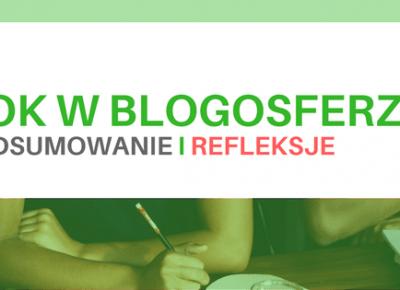 Rok w blogosferze - podsumowanie i nadchodzące zmiany -
