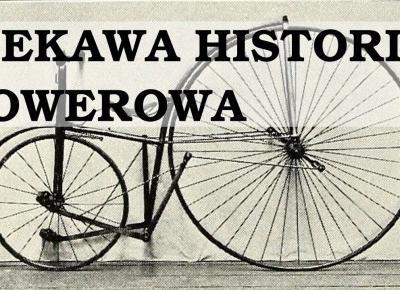 Pierwszy rower powstał za czasów Bitwy Pod Grunwaldem. Potem też było ciekawie..