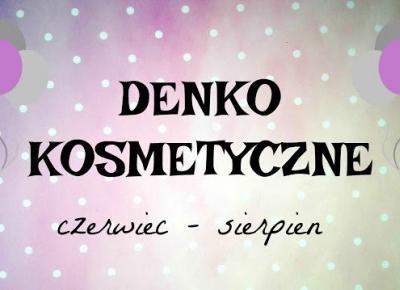 Myfantasyandme: Denko - Czerwiec - Sierpień