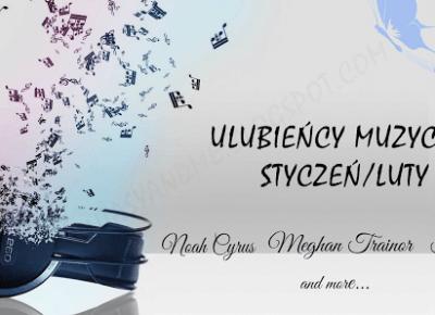 Myfantasyandme: Ulubieńcy muzyczni - Styczeń/Luty