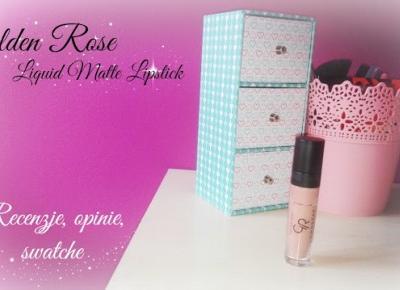 Myfantasyandme: Golden Rose Liquid Matte Lipstick - Opinie, recenzje, swatche