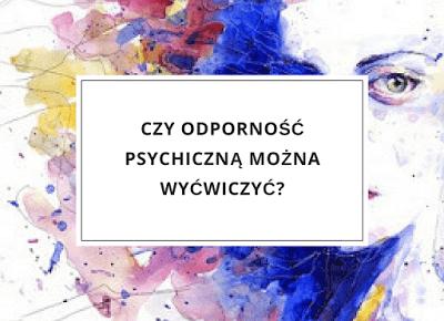 Czy odporność psychiczną można wyćwiczyć?