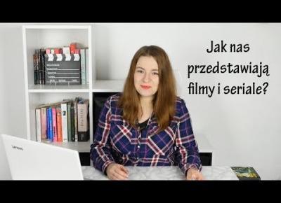 Jak seriale i filmy przedstawiają kobiety?