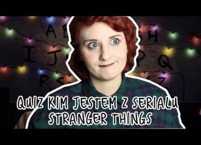 KIM JESTEM Z SERIALU STRANGER THINGS?! - QUIZ - Nareszcie Piątek!