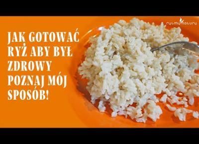 Jak gotować ryż aby był zdrowy i nie truł. Poznaj mój sposób!