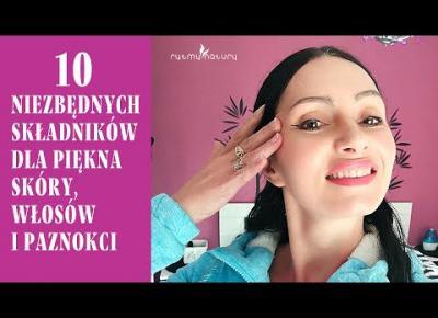 JAK SIĘ ODMŁODZIĆ BEZPIECZNIE czyli 10 niezbędnych składników dla piękna skóry, włosów i paznokci!