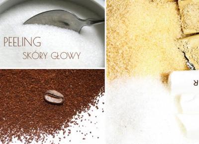 Peeling skóry głowy - korzyści, domowe przepisy