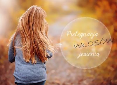 Pielęgnacja włosów jesienią. 6 prostych zasad.