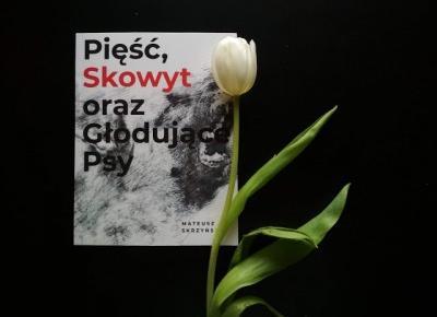 Siejonka: Pięść, Skowyt oraz Głodujące Psy - Mateusz Skrzyński