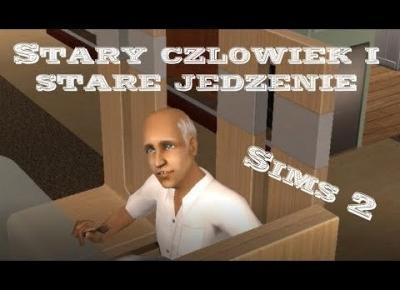 Sims 2 Pokolenie: sez 5 odc 40 - Stary człowiek i stare jedzenie