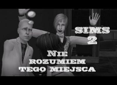 Sims 2 Pokolenie: sez 5 odc 41 - Nie rozumiem tego miejsca!