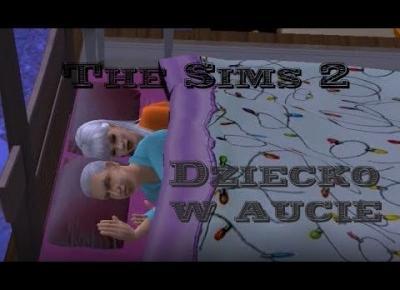 Sims 2 Szybki Strzał u Piotra: Dziecko w aucie | Dotacja naukowa
