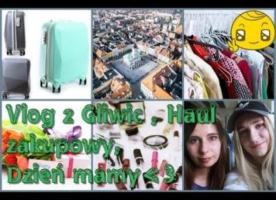 Vlog 12.05.2017 | Dzień mamy | Wizyta w Gliwicach |Zakupy ♥