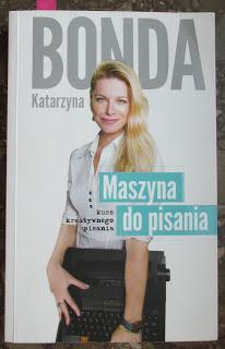 Takie ksi??ki - Taka Troche o ksi??kach czyli.. : Katarzyna Bonda - Maszyna do pisania. Kurs kreatywnego pisania.