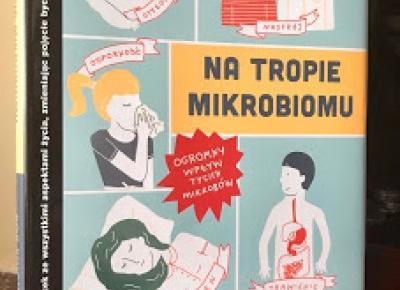 Takie książki - Taka Troche o książkach czyli.. : Rob Knight, Brendan Buhler - Na tropie mikrobiomu. Ogromny wpływ tycich mikrobów