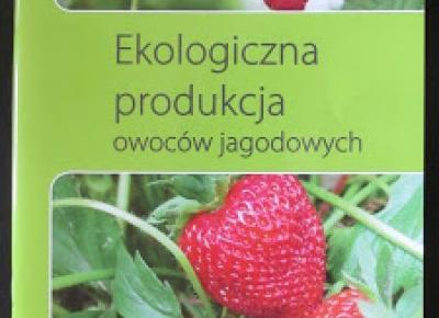 Takie książki - Taka Troche o książkach czyli.. : Dr Beata Studzińska, Dr Dariusz Paszko - Ekologiczna produkcja owoców jagodowych