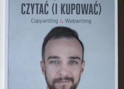Takie książki - Taka Troche o książkach czyli.. : Artur Jabłoński - Jak pisać, żeby chcieli czytać (i kupować). Copywriting & Webwriting