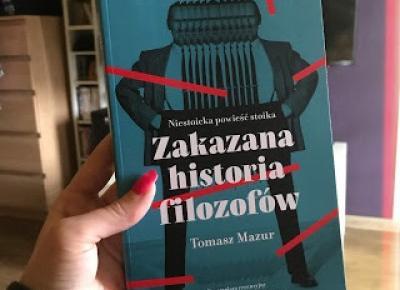 Takie książki - Taka Troche o książkach czyli.. : Tomasz Mazur - Zakazana historia filozofów. Niestoicka powieść stoika.