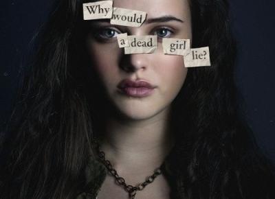 Takie filmy - Taka Troche o filmie..: Serial: Trzynaście powodów - Thirteen Reasons Why