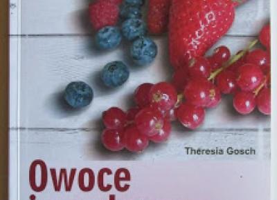 Takie książki - Taka Troche o książkach czyli.. : Theresia Gosch - Owoce jagodowe. Gatunki i uprawa