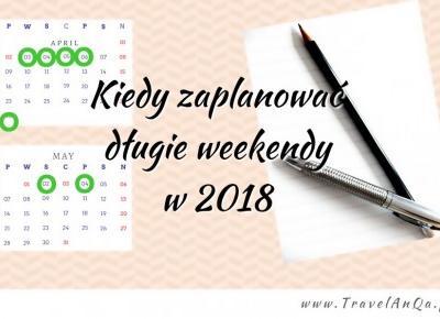 Kiedy zaplanować długie weekendy w 2018 - Sprawdź - TravelAnQa