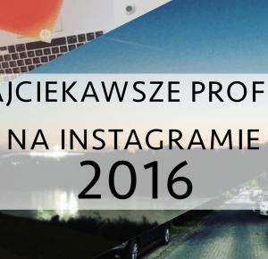 Najciekawsze profile na Instagramie: edycja 2016 - Troyann.pl