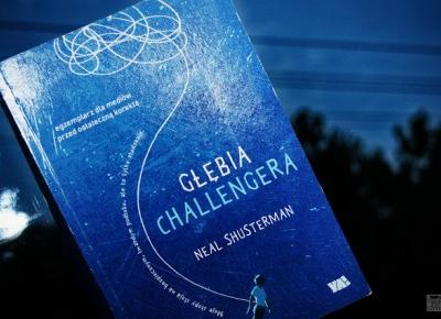 Tysiąc Żyć Czytelnika:   122   Zanurz się w 'Głębi Challengera' Neal Shusterman