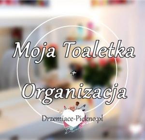 Drzemiące-Piękno: Moja toaletka   Organizacja kosmetyków - toaletki.