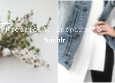 Vèrson blog : #4 Niedzielne inspiracje tumblr