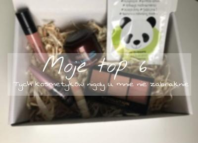 Vèrson blog : Moje top 6 - Tych kosmetyków nigdy u mnie nie zabraknie