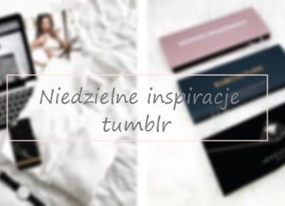 Niedzielne inspiracje tumblr #2 | Vèrson blog