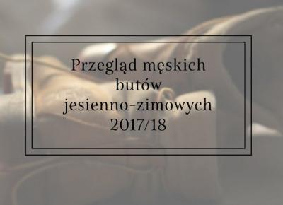 Przegląd męskich butów jesienno-zimowych 2017/18