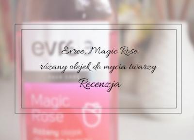 Evree, Magic Rose, różany olejek do mycia twarzy - Recenzja