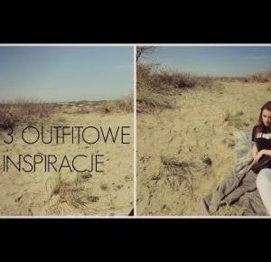 3 OUTFITOWE INSPIRACJE