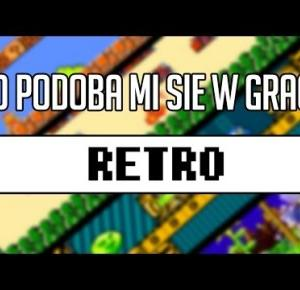 Gry RETRO - co mi się podoba / What I like in RETRO games [WOŁO]