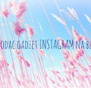 Jak dodać gadżet ''Instagram'' na bloga? - Yesterday