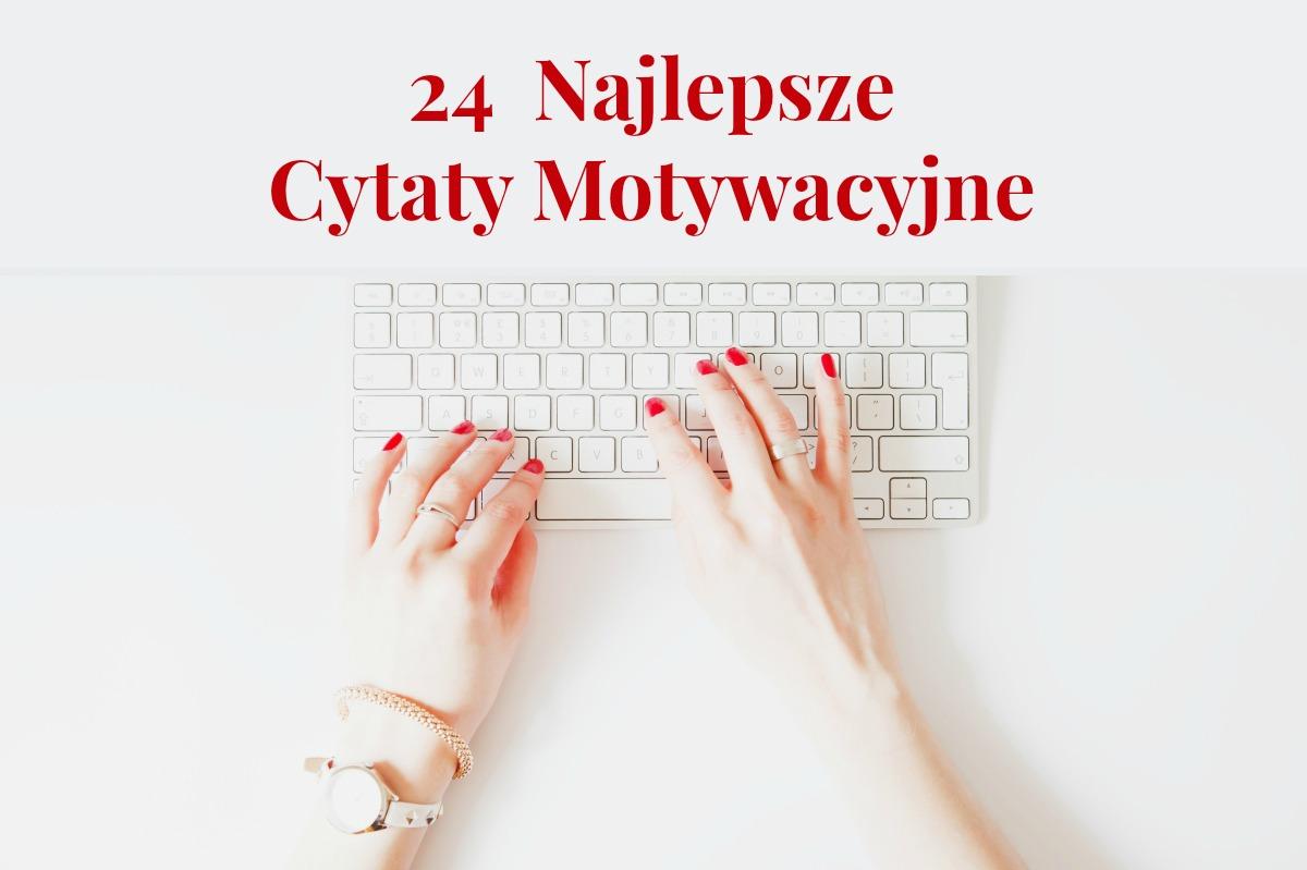 24  Najlepsze Cytaty Motywacyjne
