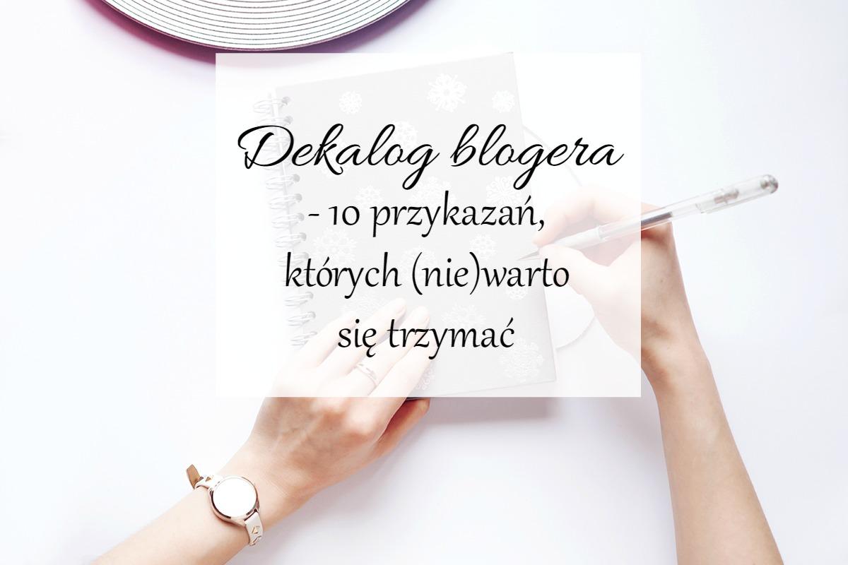 Dekalog blogera - 10 przykazań, których (nie)warto się trzymać.
