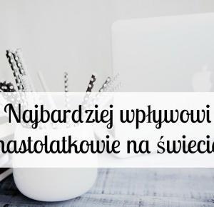 Najbardziej wpływowi nastolatkowie na świecie cz. 2