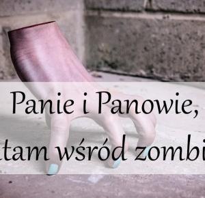 Panie i Panowie, witam wśród zombie!
