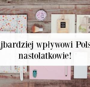 Najbardziej wpływowi Polscy nastolatkowie!