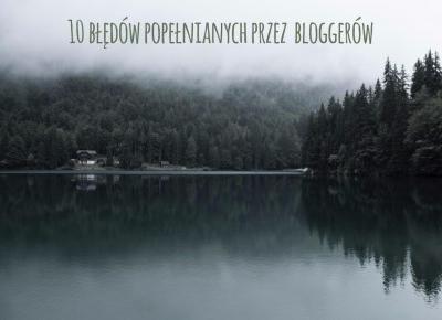 10 błędów popełnianych przez bloggerów