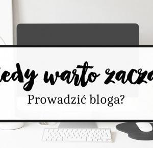 Jowita Jońca | Blog: Kiedy warto zacząć prowadzić bloga?