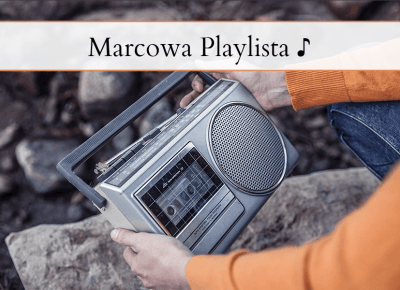 Marcowa Playlista ♪