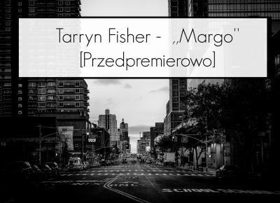 Tarryn Fisher -  ,,Margo'' [Przedpremierowo]